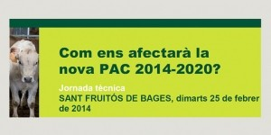 Com ens afectarà la nova pac 2014?